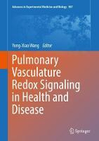 Pulmonary Vasculature Redox Signaling in Health and Disease by Yong-Xiao Wang