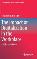 The Impact of Digitalization in the Workplace An Educational View by Christian Harteis