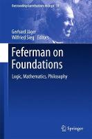 Feferman on Foundations Logic, Mathematics, Philosophy by Gerhard Jager