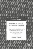 Cycles in the UK Housing Economy Price and its Relationship with Lenders, Buyers, Consumption and Construction by David Gray