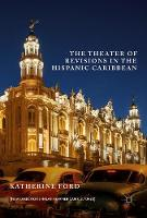 The Theater of Revisions in the Hispanic Caribbean by Katherine Ford