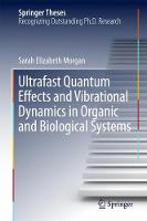 Ultrafast Quantum Effects and Vibrational Dynamics in Organic and Biological Systems by Sarah Elizabeth Morgan
