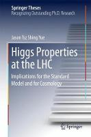 Higgs Properties at the LHC Implications for the Standard Model and for Cosmology by Jason Tsz Shing Yue