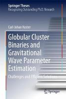 Globular Cluster Binaries and Gravitational Wave Parameter Estimation Challenges and Efficient Solutions by Carl-Johan Haster