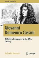 Giovanni Domenico Cassini A Modern Astronomer in the 17th Century by Gabriella Bernardi