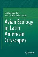 Avian Ecology in Latin American Cityscapes by Ian MacGregor-Fors
