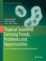 Tropical Seaweed Farming Trends, Problems and Opportunities Focus on Kappaphycus and Eucheuma of Commerce by Anicia Q. Hurtado