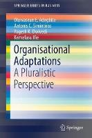 Organisational Adaptations A Pluralistic Perspective by Oluwaseun E. Adegbite