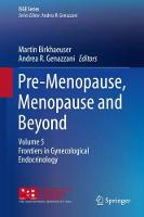 Pre-Menopause, Menopause and Beyond Volume 5: Frontiers in Gynecological Endocrinology by Martin Birkhaeuser