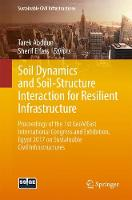 Soil Dynamics and Soil-Structure Interaction for Resilient Infrastructure Proceedings of the 1st GeoMEast International Congress and Exhibition, Egypt 2017 on Sustainable Civil Infrastructures by Tarek Abdoun