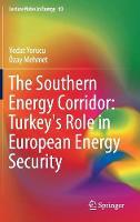 The Southern Energy Corridor: Turkey's Role in European Energy Security by Vedat Yorucu, Ozay Mehmet
