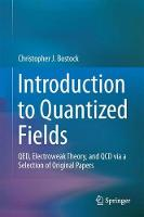 Introduction to Quantized Fields QED, Electroweak Theory, and QCD via a Selection of Original Papers by Christopher James Bostock