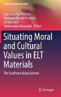 Situating Moral and Cultural Values in ELT Materials The Southeast Asian Context by Handoyo Puji (Shantou University China) Widodo