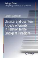 Classical and Quantum Aspects of Gravity in Relation to the Emergent Paradigm by Sumanta Chakraborty