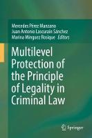 Multilevel Protection of the Principle of Legality in Criminal Law by Mercedes Perez Manzano