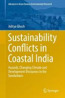 Sustainability Conflicts in Coastal India Hazards, Changing Climate and Development Discourses in the Sundarbans by Aditya Ghosh