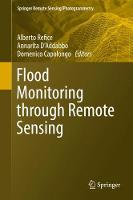 Flood Monitoring through Remote Sensing by Alberto Refice