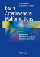 Brain Arteriovenous Malformations Pathogenesis, Epidemiology, Diagnosis, Treatment and Outcome by Vladimir Benes