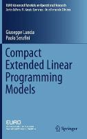 Compact Extended Linear Programming Models by Giuseppe Lancia, Paolo Serafini
