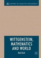 Wittgenstein, Mathematics and World by Robert Clark