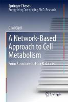 A Network-Based Approach to Cell Metabolism From Structure to Flux Balances by Oriol Guell
