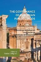 The Governance of European Public Goods Towards a Republican Paradigm of European Integration by Stefan Collignon
