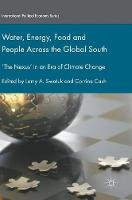 Water, Energy, Food and People Across the Global South `The Nexus' in an Era of Climate Change by Larry A. Swatuk