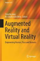 Augmented Reality and Virtual Reality Empowering Human, Place and Business by Timothy Jung