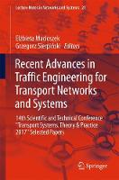 Recent Advances in Traffic Engineering for Transport Networks and Systems 14th Scientific and Technical Conference Transport Systems. Theory & Practice 2017 Selected Papers by Elzbieta Macioszek