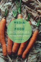Media and Food Industries The New Politics of Food by Michelle Phillipov