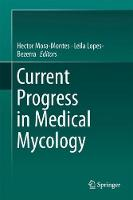 Current Progress in Medical Mycology by Hector Manuel Mora-Montes