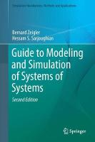 Guide to Modeling and Simulation of Systems of Systems by Bernard P. Zeigler, Hessam S. Sarjoughian, Raphael Duboz, Jean-Christophe Soulie