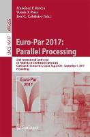 Euro-Par 2017: Parallel Processing 23rd International Conference on Parallel and Distributed Computing, Santiago de Compostela, Spain, August 28 - September 1, 2017, Proceedings by Francisco F. Rivera