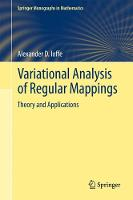 Variational Analysis of Regular Mappings Theory and Applications by Alexander D. Ioffe