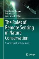 The Roles of Remote Sensing in Nature Conservation A Practical Guide and Case Studies by Ricardo Diaz-Delgado