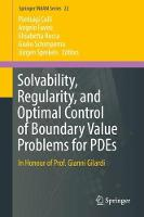 Solvability, Regularity, and Optimal Control of Boundary Value Problems for PDEs In Honour of Prof. Gianni Gilardi by Pierluigi Colli