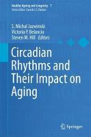Circadian Rhythms and Their Impact on Aging by S. Michal Jazwinski