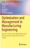 Optimization and Management in Manufacturing Engineering Resource Collaborative Optimization and Management through the Internet of Things by Xinbao Liu, Jun Pei, Liu Liu, Hao Cheng