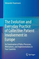 The Evolution and Everyday Practice of Collective Patient Involvement in Europe An Examination of Policy Processes, Motivations, and Implementations in Four Countries by Alexander Haarmann