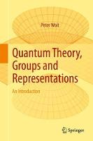 Quantum Theory, Groups and Representations An Introduction by Peter Woit