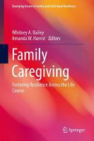 Family Caregiving Fostering Resilience Across the Life Course by Amanda W. Harrist
