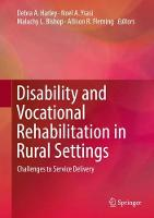Disability and Vocational Rehabilitation in Rural Settings Challenges to Service Delivery by Debra A. Harley
