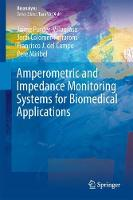 Amperometric and Impedance Monitoring Systems for Biomedical Applications by Jaime Punter-Villagrasa, Jordi Colomer-Farrarons, Jordi Colomer-Farrarons, Pere Miribel