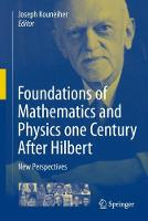 Foundations of Mathematics and Physics one Century After Hilbert New Perspectives by Joseph Kouneiher
