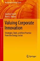 Valuing Corporate Innovation Strategies, Tools, and Best Practice From the Energy and Technology Sector by Gunther Friedl, Horst J. Kayser