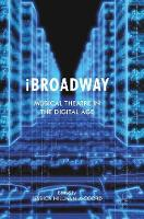 iBroadway Musical Theatre in the Digital Age by Jessica Hillman