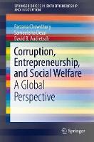 Corruption, Entrepreneurship, and Social Welfare A Global Perspective by Farzana Chowdhury, Sameeksha Desai, David B. Audretsch