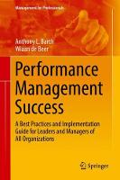 Performance Management Success A Best Practices and Implementation Guide for Leaders and Managers of All Organizations by Anthony L. Barth, Wiaan de Beer