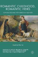 Romantic Childhood, Romantic Heirs Reproduction and Retrospection, 1820 - 1850 by Beatrice Turner