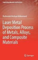Laser Metal Deposition Process of Metals, Alloys, and Composite Materials by Rasheedat Modupe Mahamood